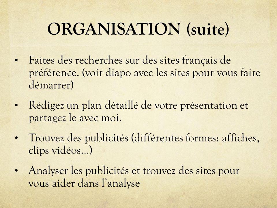 ORGANISATION (suite) Faites des recherches sur des sites français de préférence. (voir diapo avec les sites pour vous faire démarrer)
