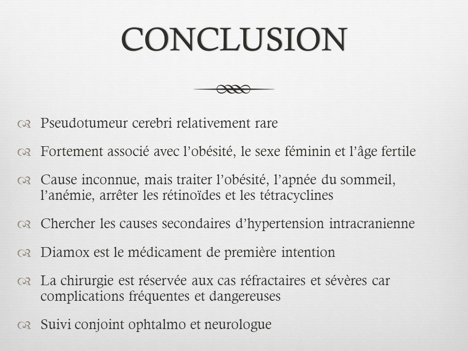 CONCLUSION Pseudotumeur cerebri relativement rare
