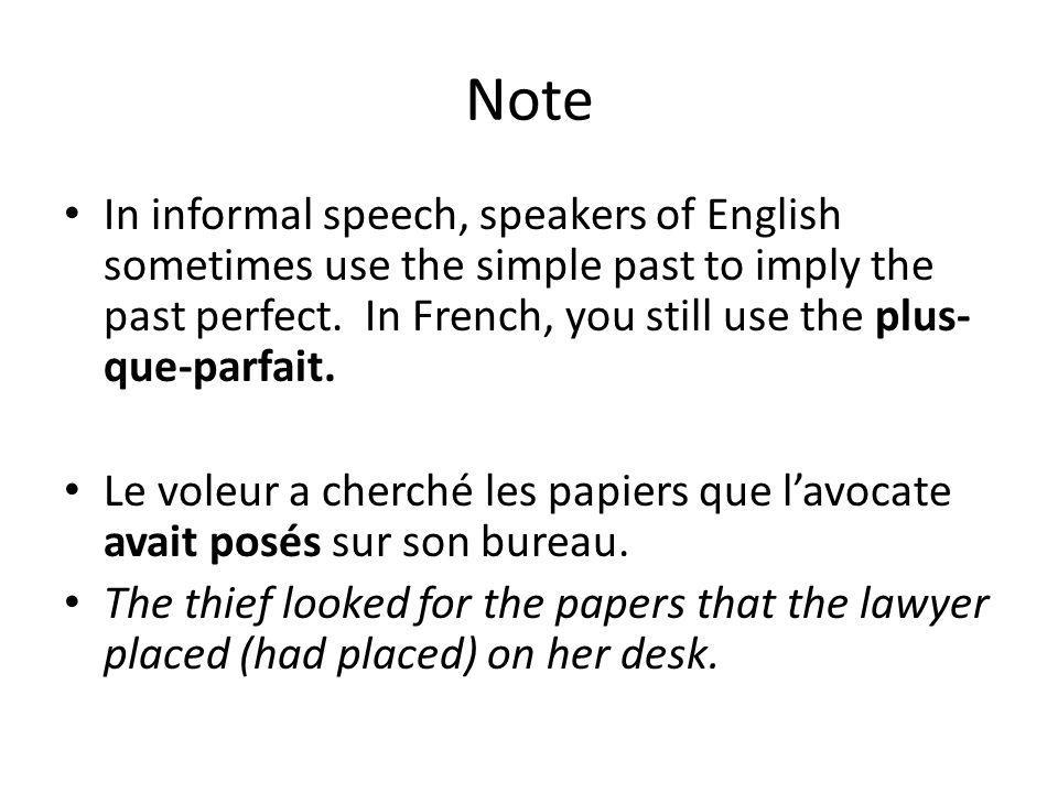Note In informal speech, speakers of English sometimes use the simple past to imply the past perfect. In French, you still use the plus-que-parfait.