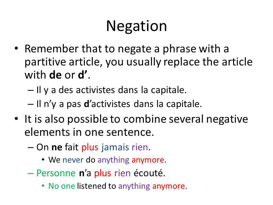 Negation Remember that to negate a phrase with a partitive article, you usually replace the article with de or d'.