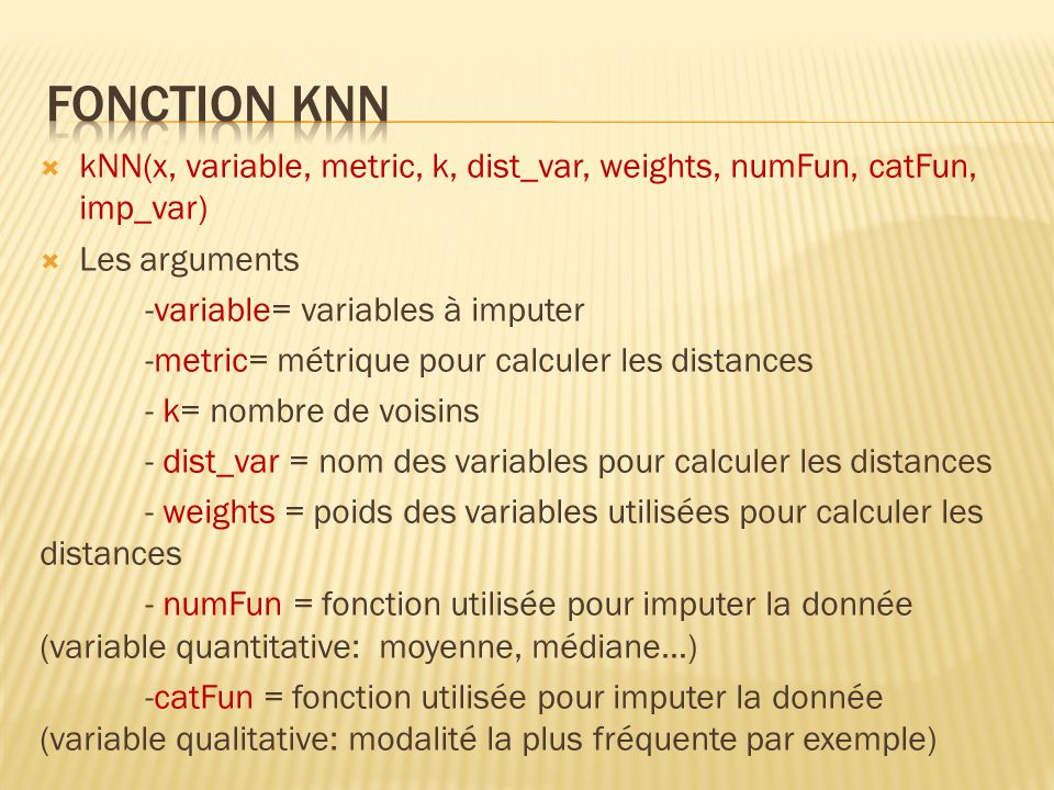 Fonction kNN kNN(x, variable, metric, k, dist_var, weights, numFun, catFun, imp_var) Les arguments.