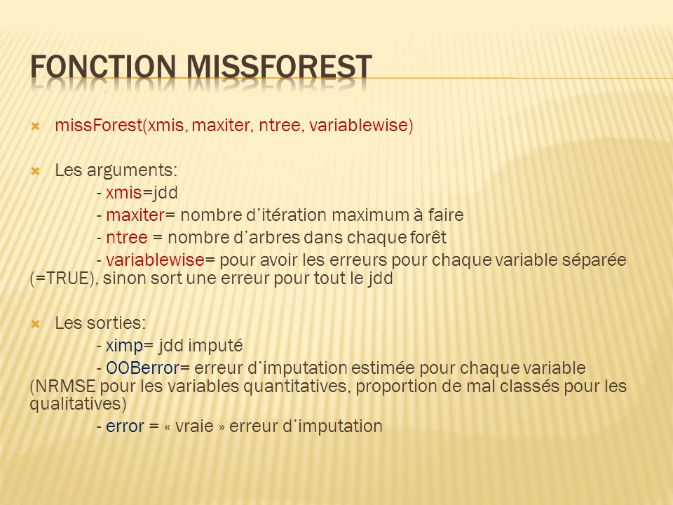 Fonction missForest missForest(xmis, maxiter, ntree, variablewise)