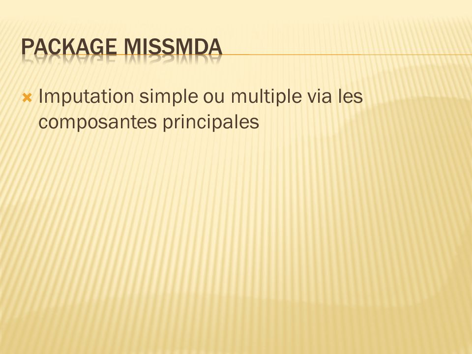 Package missMDA Imputation simple ou multiple via les composantes principales