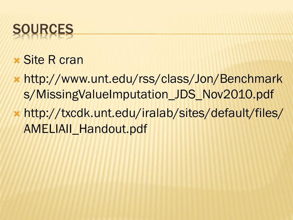 Sources Site R cran. http://www.unt.edu/rss/class/Jon/Benchmarks/MissingValueImputation_JDS_Nov2010.pdf.
