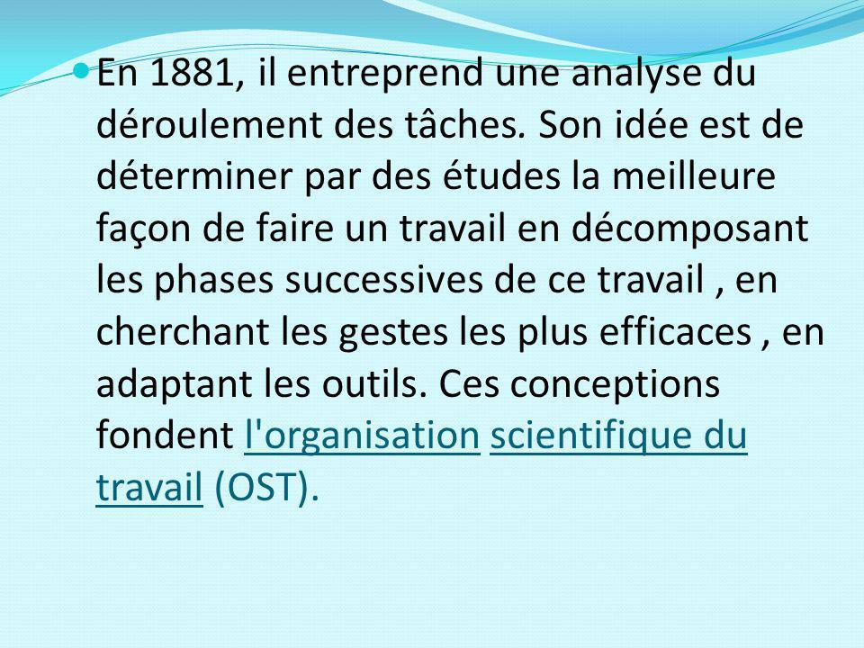 En 1881, il entreprend une analyse du déroulement des tâches