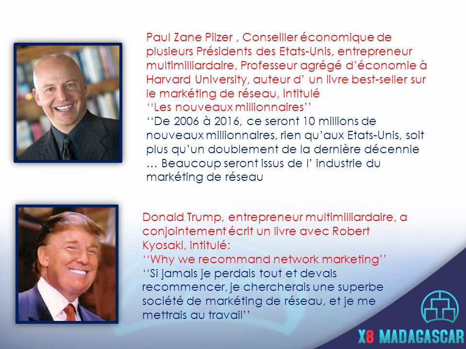 Paul Zane Pilzer , Conseiller économique de plusieurs Présidents des Etats-Unis, entrepreneur multimilliardaire, Professeur agrégé d'économie à Harvard University, auteur d' un livre best-seller sur le markéting de réseau, intitulé