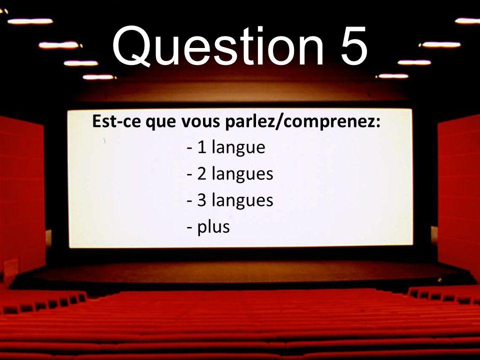 Question 5 Est-ce que vous parlez/comprenez: - 1 langue - 2 langues