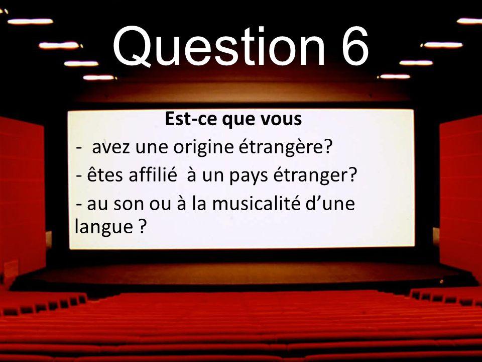 Question 6 Est-ce que vous - avez une origine étrangère.