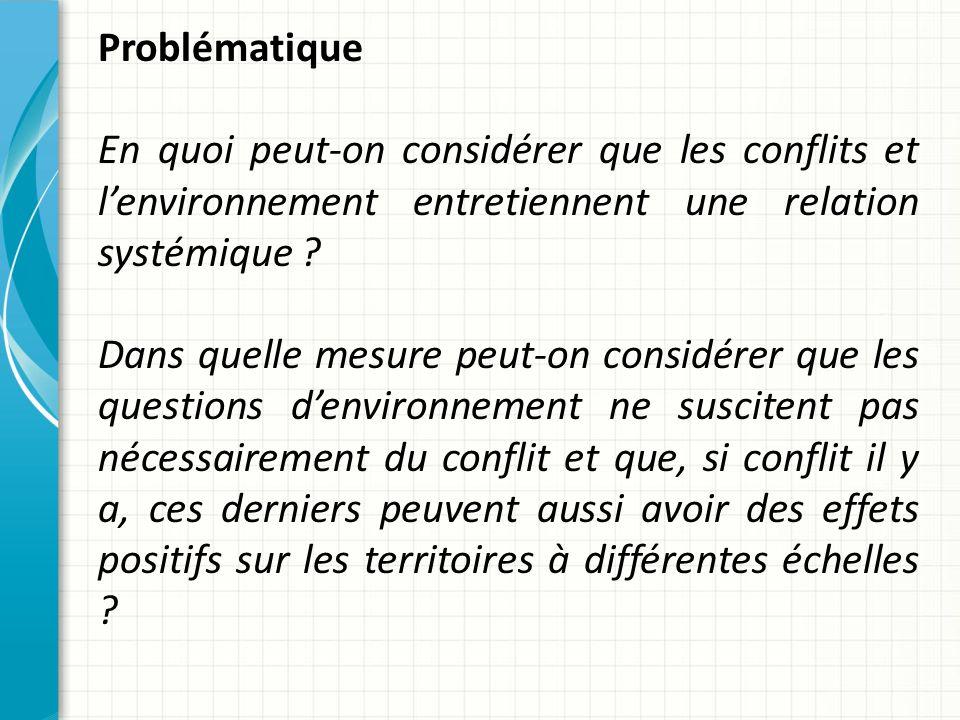 Problématique En quoi peut-on considérer que les conflits et l'environnement entretiennent une relation systémique