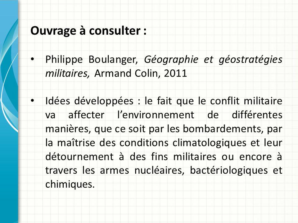 Ouvrage à consulter : Philippe Boulanger, Géographie et géostratégies militaires, Armand Colin, 2011.