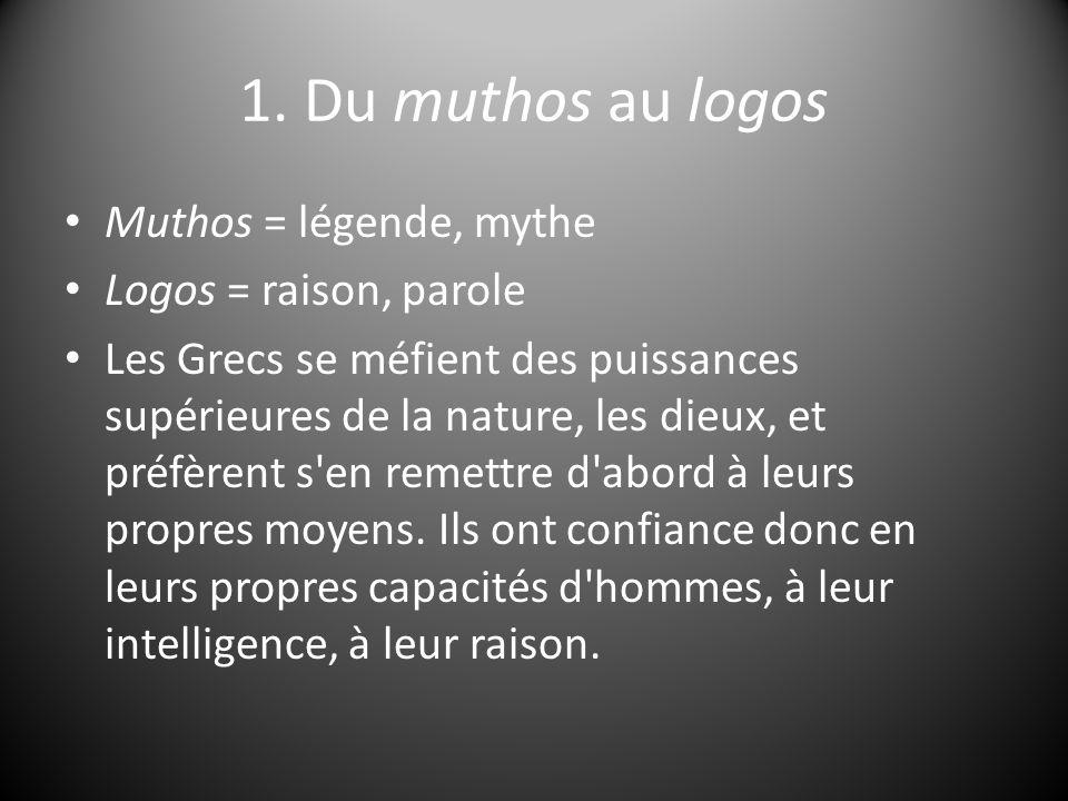 1. Du muthos au logos Muthos = légende, mythe Logos = raison, parole