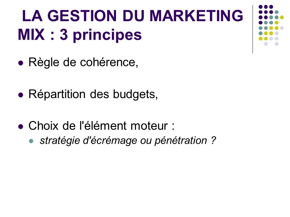 LA GESTION DU MARKETING MIX : 3 principes