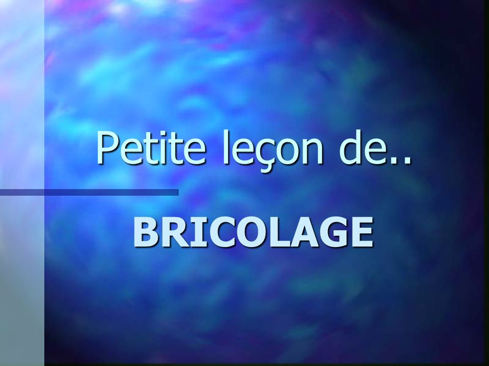 Petite leçon de.. BRICOLAGE