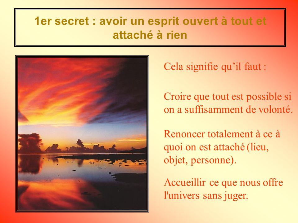 1er secret : avoir un esprit ouvert à tout et attaché à rien