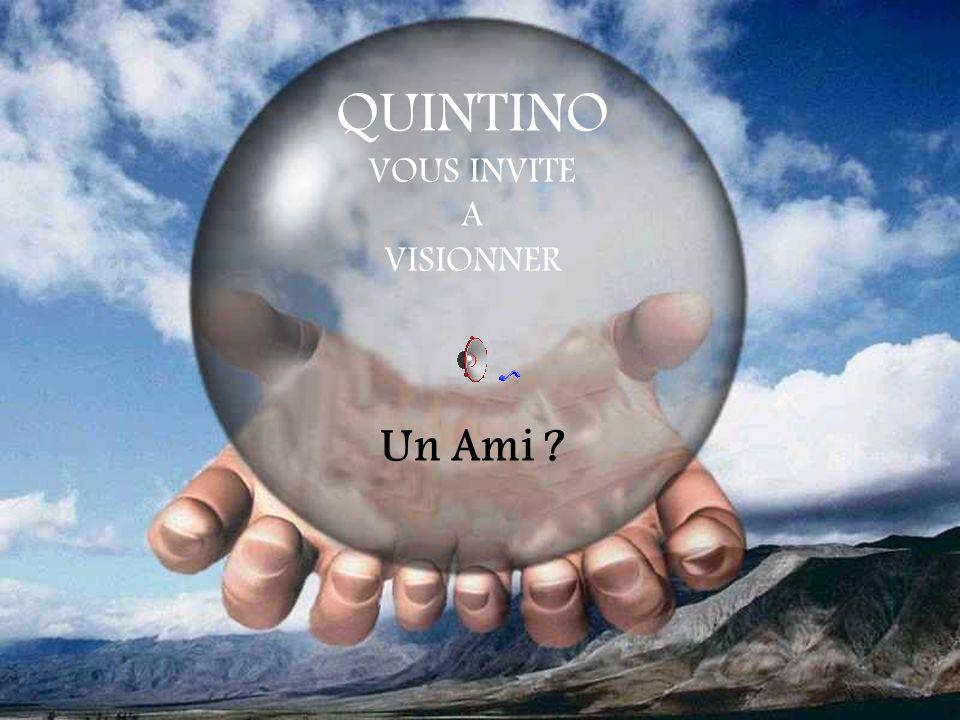 QUINTINO VOUS INVITE A VISIONNER Un Ami