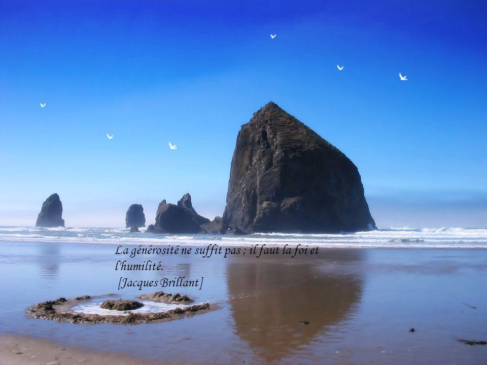 La générosité ne suffit pas ; il faut la foi et l humilité.