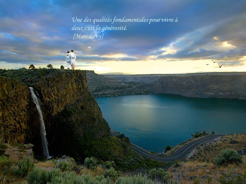Une des qualités fondamentales pour vivre à deux c est la générosité.