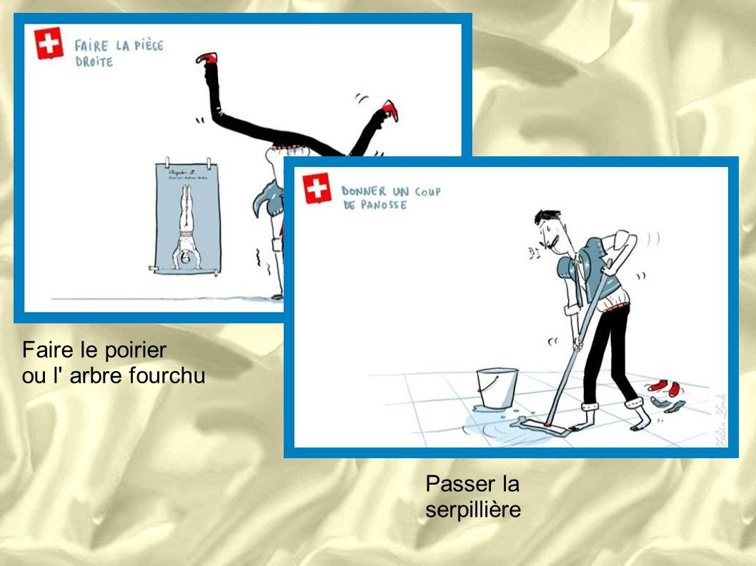 Faire le poirier ou l arbre fourchu Passer la serpillière