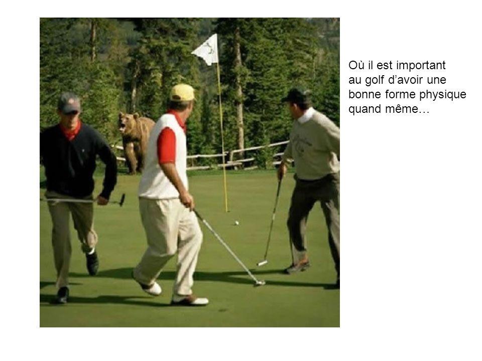 Où il est important au golf d'avoir une bonne forme physique quand même…