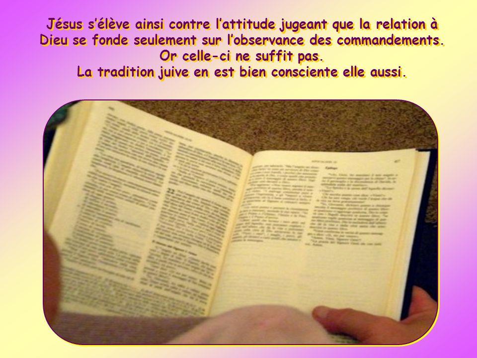 Jésus s'élève ainsi contre l'attitude jugeant que la relation à Dieu se fonde seulement sur l'observance des commandements.