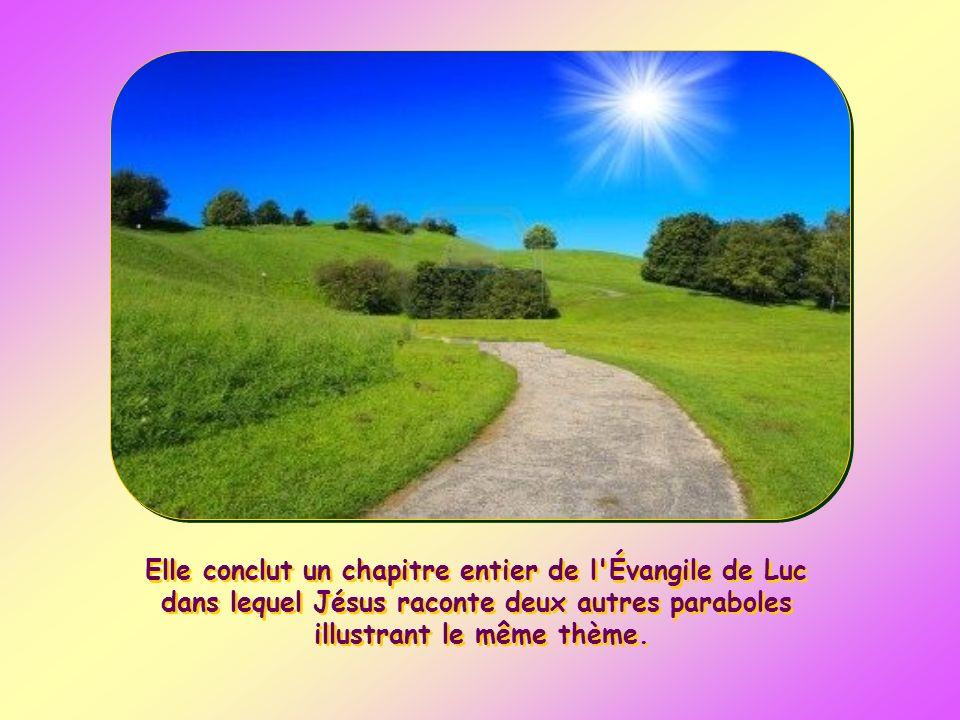 Elle conclut un chapitre entier de l Évangile de Luc dans lequel Jésus raconte deux autres paraboles illustrant le même thème.