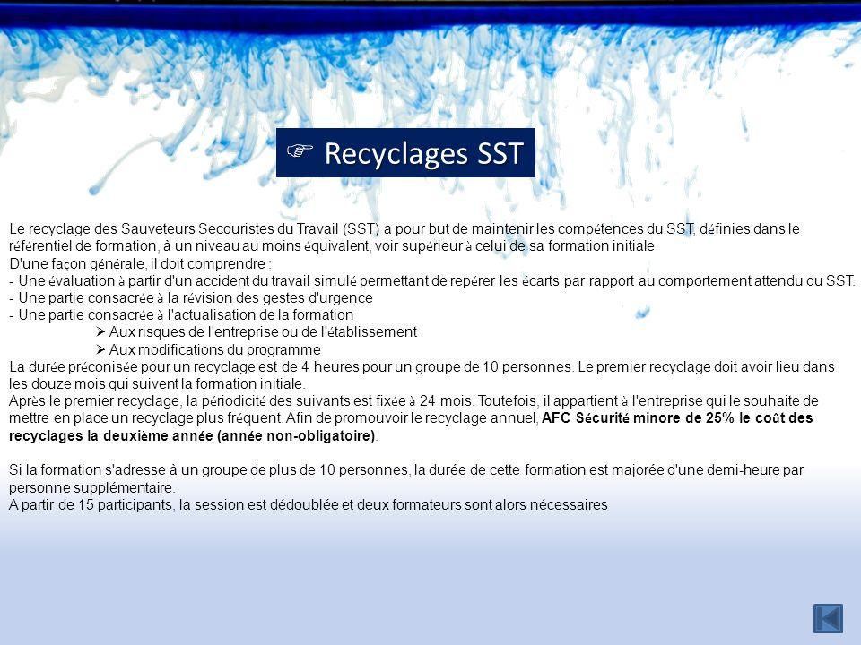  Recyclages SST Le recyclage des Sauveteurs Secouristes du Travail (SST) a pour but de maintenir les compétences du SST, définies dans le.