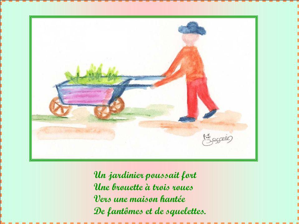 Un jardinier poussait fort