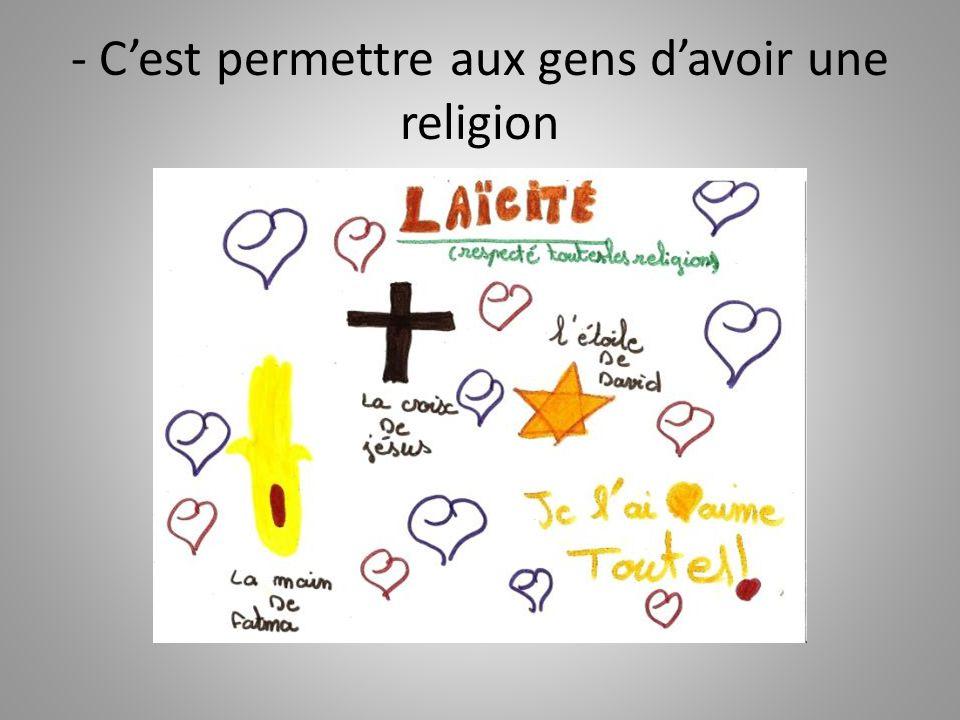 - C'est permettre aux gens d'avoir une religion