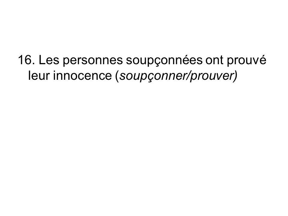 16. Les personnes soupçonnées ont prouvé leur innocence (soupçonner/prouver)