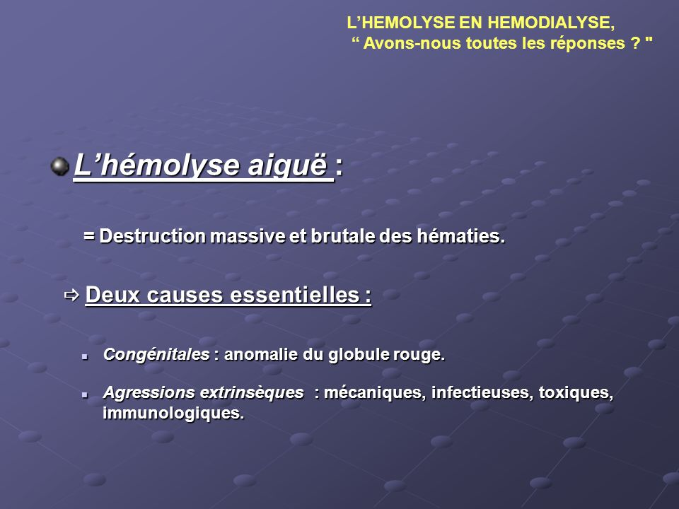 L'hémolyse aiguë : = Destruction massive et brutale des hématies.