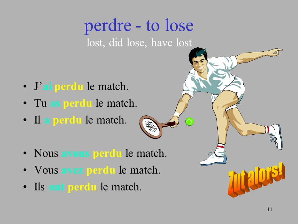 perdre - to lose lost, did lose, have lost