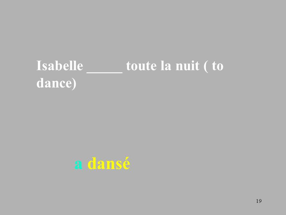 Isabelle _____ toute la nuit ( to dance)