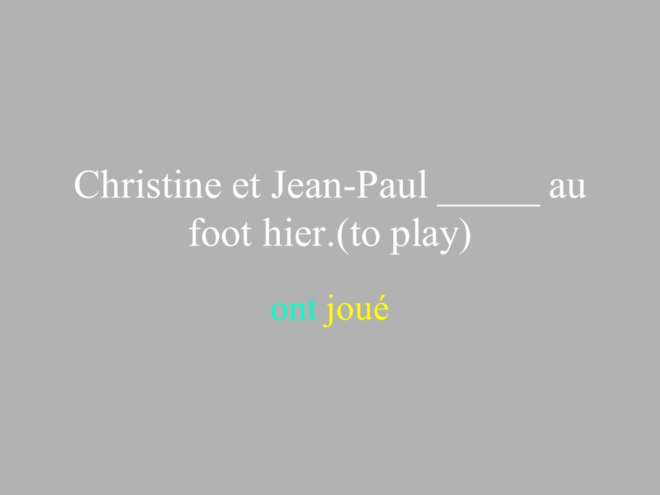Christine et Jean-Paul _____ au foot hier.(to play)