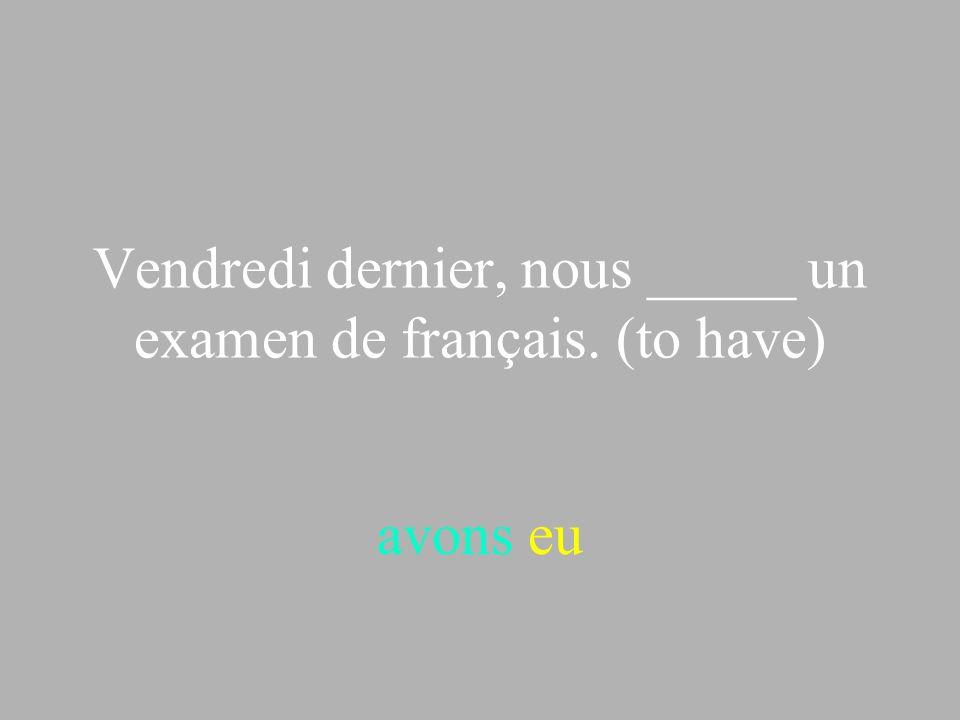 Vendredi dernier, nous _____ un examen de français. (to have)