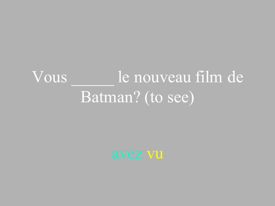 Vous _____ le nouveau film de Batman (to see)