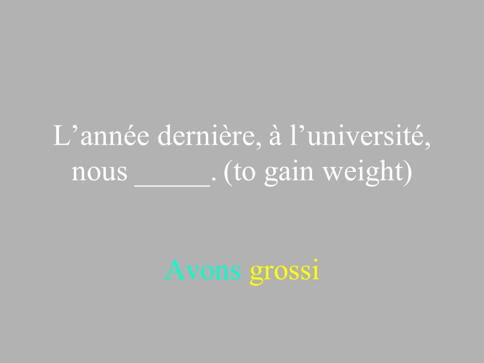 L'année dernière, à l'université, nous _____. (to gain weight)