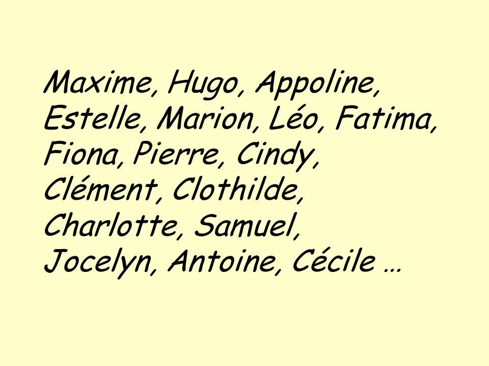 Maxime, Hugo, Appoline, Estelle, Marion, Léo, Fatima, Fiona, Pierre, Cindy, Clément, Clothilde, Charlotte, Samuel,
