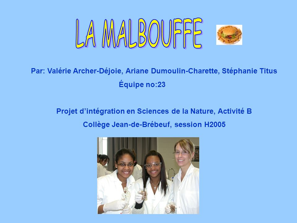 LA MALBOUFFE Par: Valérie Archer-Déjoie, Ariane Dumoulin-Charette, Stéphanie Titus. Équipe no:23.