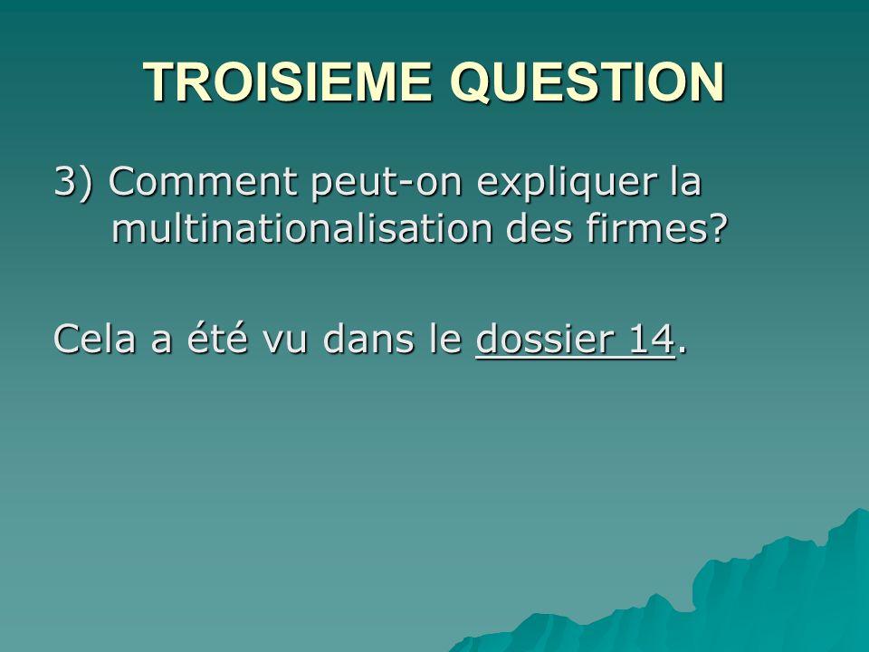 TROISIEME QUESTION 3) Comment peut-on expliquer la multinationalisation des firmes.