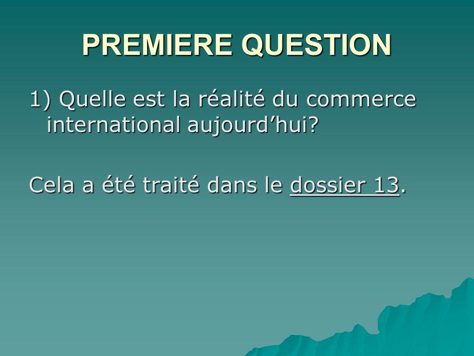 PREMIERE QUESTION 1) Quelle est la réalité du commerce international aujourd'hui.