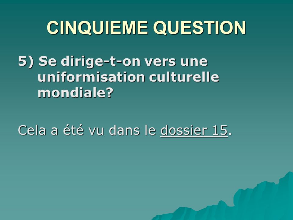 CINQUIEME QUESTION 5) Se dirige-t-on vers une uniformisation culturelle mondiale.
