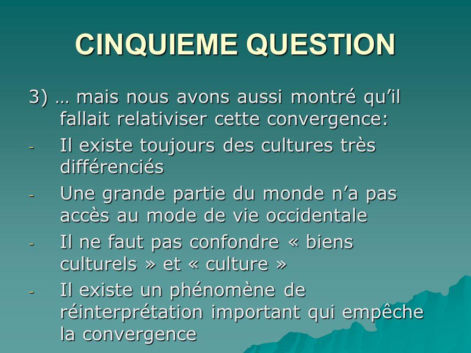 CINQUIEME QUESTION 3) … mais nous avons aussi montré qu'il fallait relativiser cette convergence: Il existe toujours des cultures très différenciés.