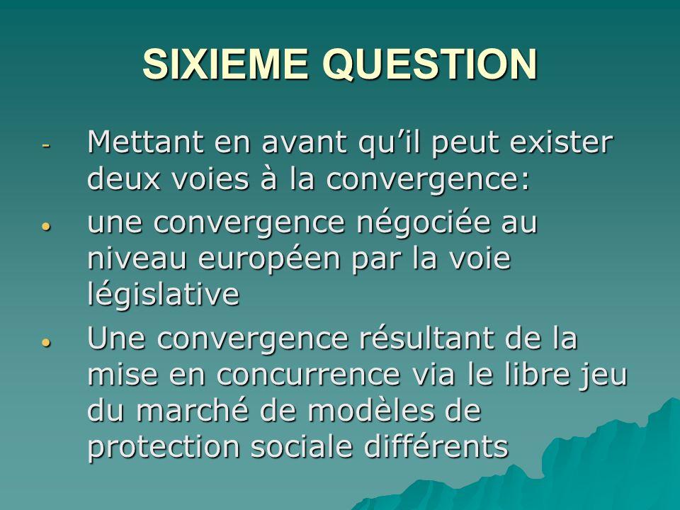 SIXIEME QUESTION Mettant en avant qu'il peut exister deux voies à la convergence: