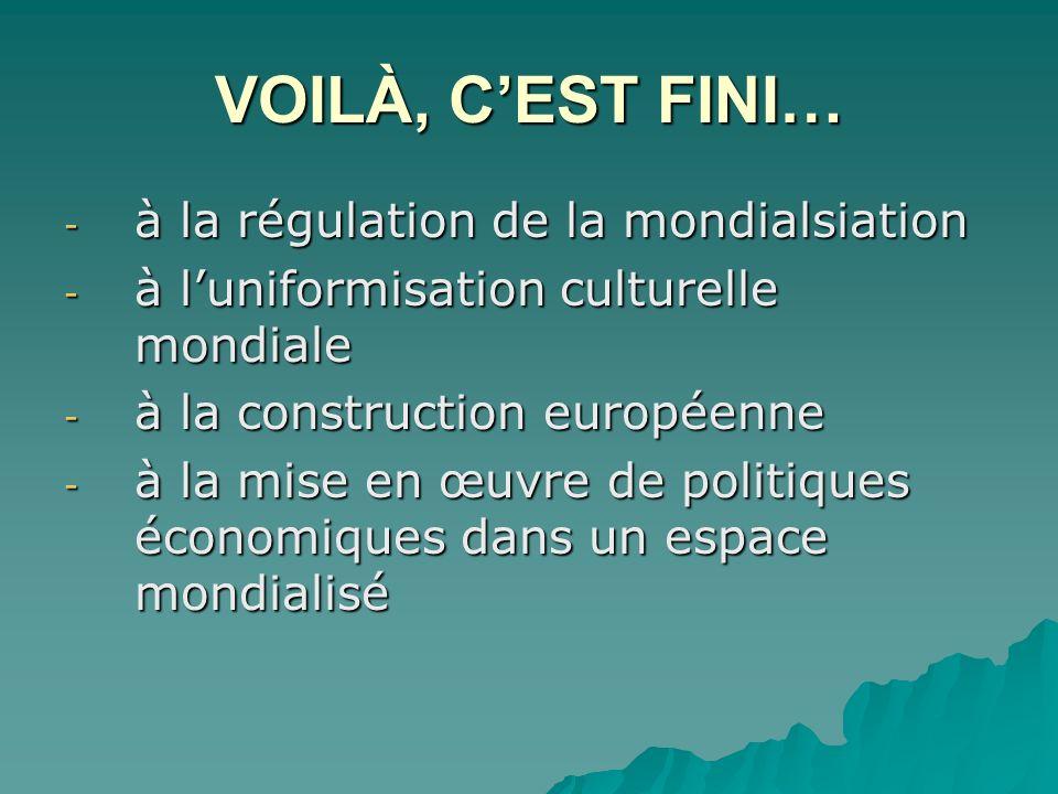 VOILÀ, C'EST FINI… à la régulation de la mondialsiation