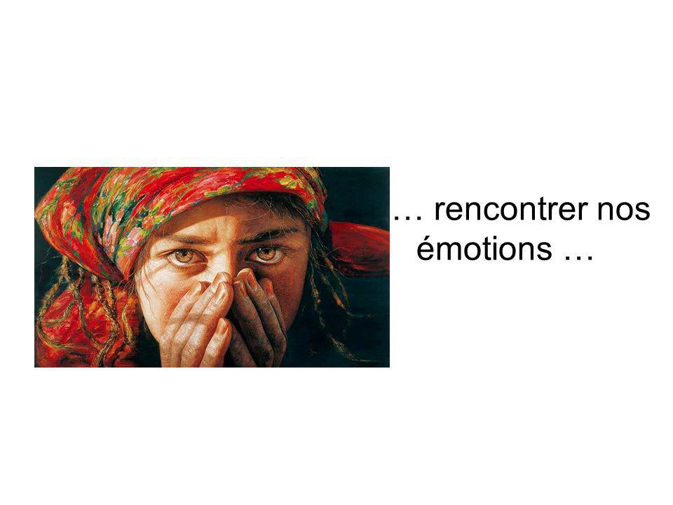 … rencontrer nos émotions …