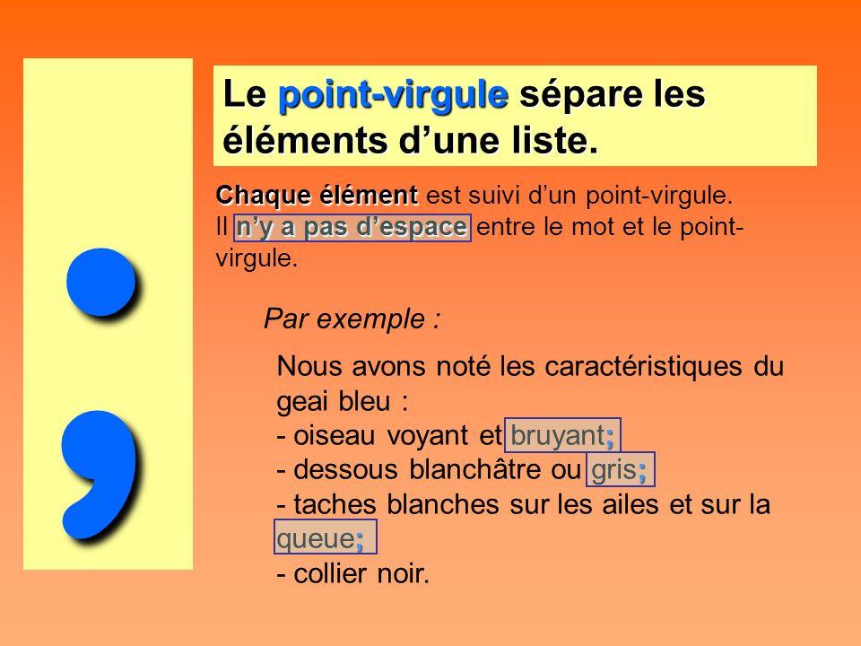 ; Le point-virgule sépare les éléments d'une liste. Par exemple :