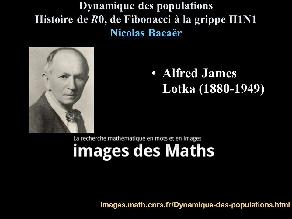 Dynamique des populations Histoire de R0, de Fibonacci à la grippe H1N1 Nicolas Bacaër