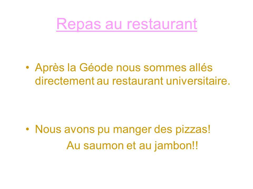 Repas au restaurant Après la Géode nous sommes allés directement au restaurant universitaire. Nous avons pu manger des pizzas!