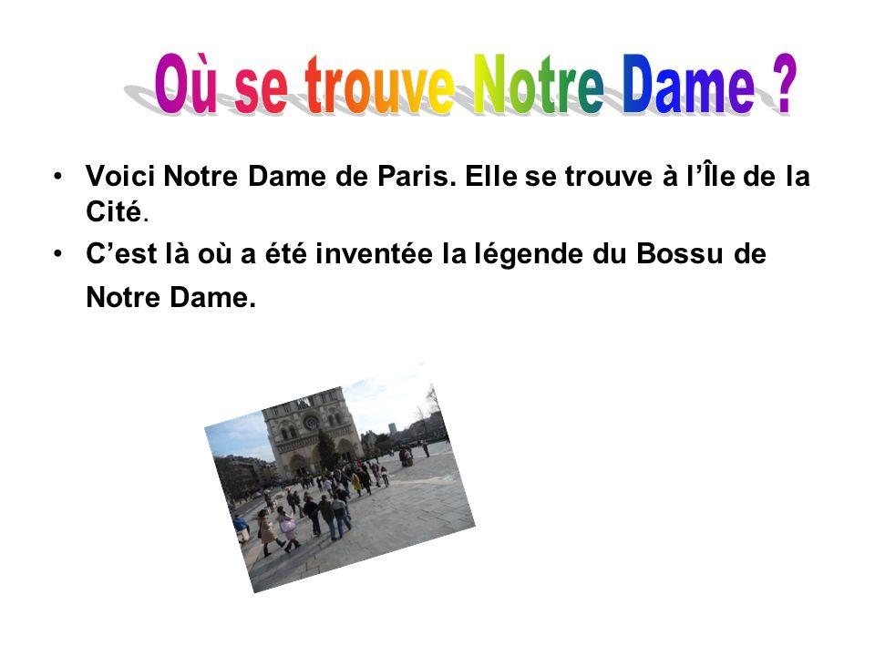 Où se trouve Notre Dame Voici Notre Dame de Paris. Elle se trouve à l'Île de la Cité.