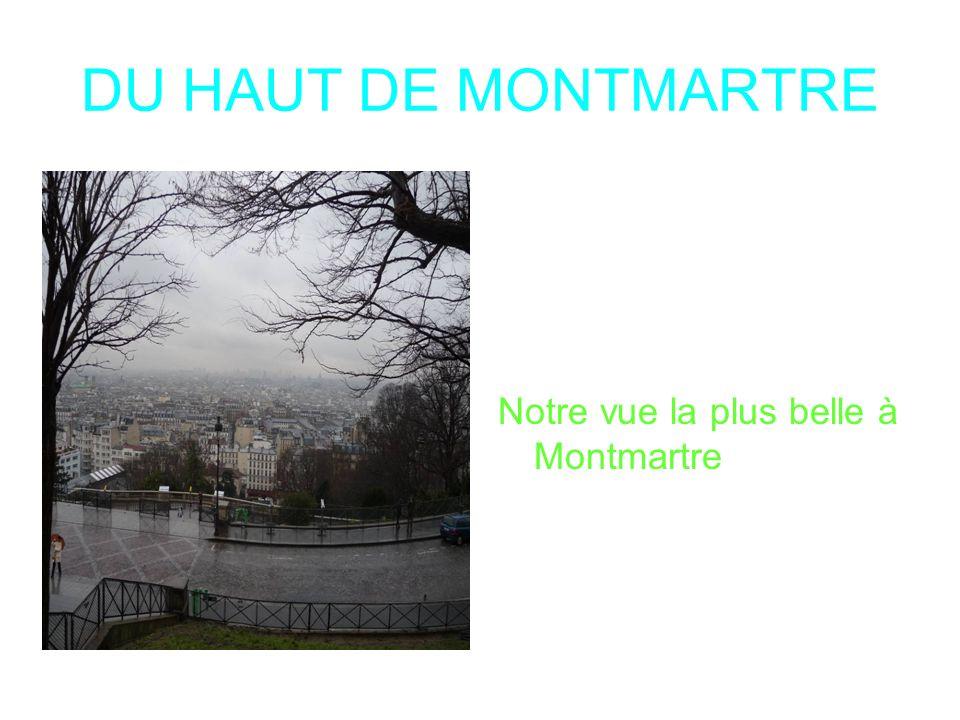 DU HAUT DE MONTMARTRE Notre vue la plus belle à Montmartre